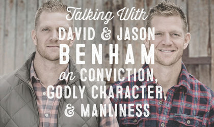 Wolf & Iron Podcast #002: David and Jason Benham on Conviction, Character, and Manliness