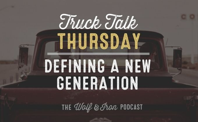 Defining a New Generation // TRUCK TALK THURSDAY