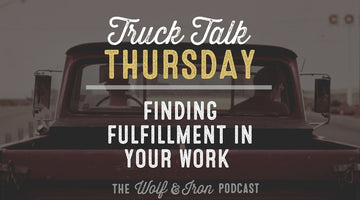 Finding Fulfillment in Your Work // TRUCK TALK THURSDAY