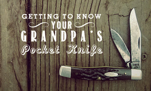 Getting to Know Your Grandpa's Pocket Knife