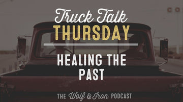 Healing the Past // TRUCK TALK THURSDAY
