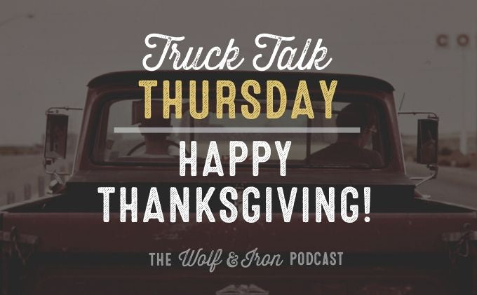 Happy Thanksgiving! // TRUCK TALK THURSDAY
