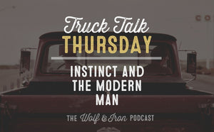 Instinct and the Modern Man // TRUCK TALK THURSDAY