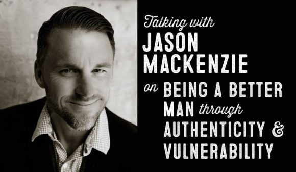 Wolf & Iron Podcast #014: Jason MacKenzie on Being a Better Man Through Authenticity and Vulnerability