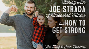 Wolf & Iron Podcast: How to Get Strong with Joe Strada of Unleashed Fitness – #45
