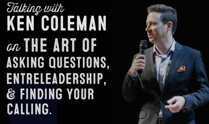 Wolf & Iron Podcast #37 – The Art of Asking Questions, Entreleadership, & Finding Your Calling with Ken Coleman