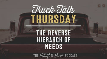 The Reverse Hierarch of Needs // TRUCK TALK THURSDAY
