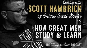 How Great Men Study & Learn // Scott Hambrick of Online Great Books