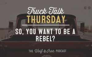 So You Want to be a Rebel? // TRUCK TALK THURSDAY