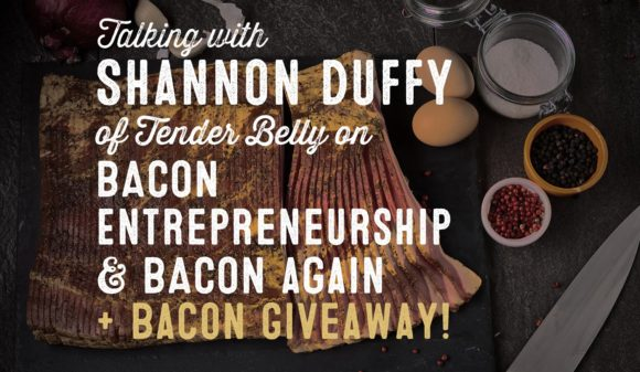 Wolf & Iron Podcast #012: All About the Bacon with Tender Belly Founder Shannon Duffy