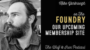 WOLF & IRON PODCAST: THE FOUNDRY IS COMING – M2M – #48
