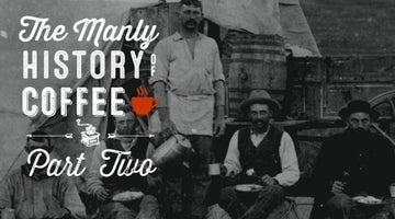 The Manly History of Coffee: Part 2 – The 20th Century to Today