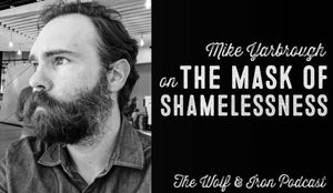 Wolf & Iron Podcast: The Mask of Shamelessness – M2M – #44