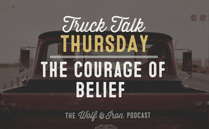 The Courage Of Belief // TRUCK TALK THURSDAY
