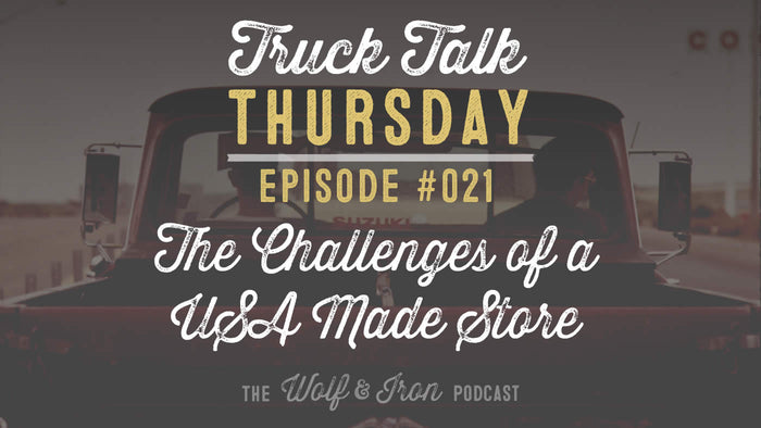 The Challenges of Running a USA Made Store // Truck Talk Thursday // The Wolf & Iron Podcast