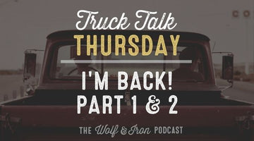 I'm Back! - Part One & Two // TRUCK TALK THURSDAY