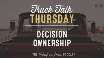 Decision Ownership // TRUCK TALK THURSDAY