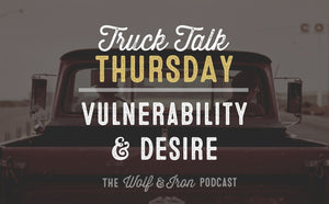 Vulnerability and Desire // TRUCK TALK THURSDAY