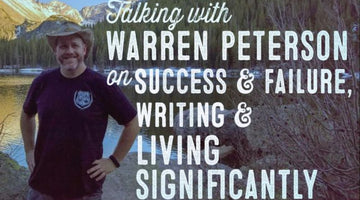 Author Warren Peterson on Success, Failure, Writing, and Living Significantly - Wolf and Iron