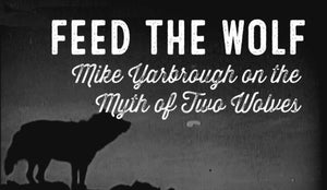 Feed the Wolf – Thoughts on the Myth of Two Wolves // The Wolf & Iron Podcast