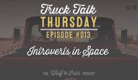 Wolf & Iron Podcast: Introverts in Space – Truck Talk Thursday #013