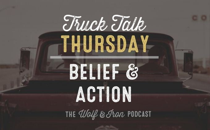 Belief & Action // Truck Talk Thursday