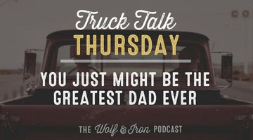 The Greatest Dad Ever // TRUCK TALK THURSDAY