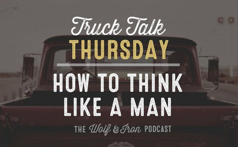 How to Think Like a Man // Truck Talk Thursday