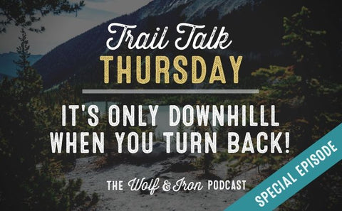 (Special Episode) It's Only Downhill When You Turn Back // Trail Talk Thursday