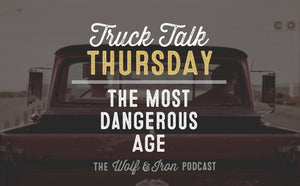 The Most Dangerous Age // TRUCK TALK THURSDAY