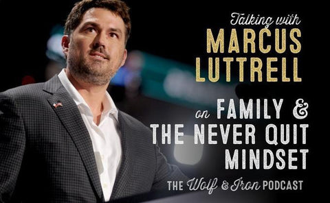 Marcus Luttrell on Family & the Never Quit Mindset // The Wolf & Iron Podcast