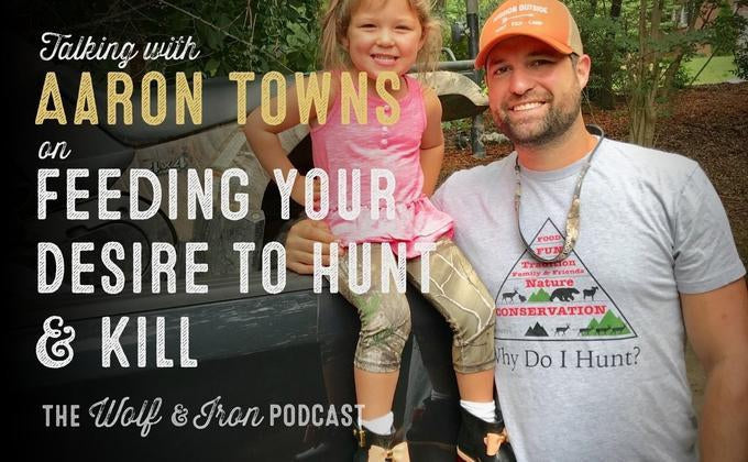 Feeding Your Desire to Hunt and Kill with Aaron Towns