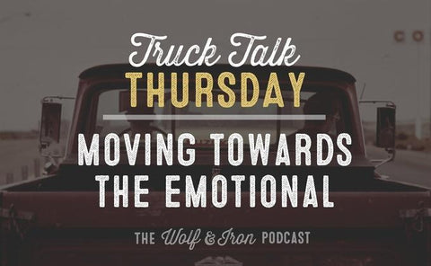 Moving Towards the Emotional // Truck Talk Thursday