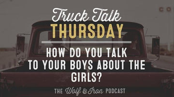 How do You Talk to Your Boys about Girls? // Truck Talk Thursday