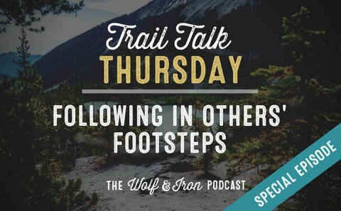 (Special Episode) Following in Others' Footsteps // Trail Talk Thursday