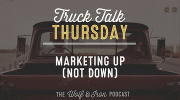 Marketing Up (not Down) // TRUCK TALK THURSDAY