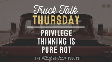 Privilege Thinking is Pure Rot // TRUCK TALK THURSDAY