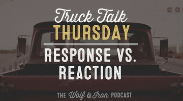 Response vs. Reaction // TRUCK TALK THURSDAY