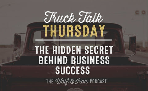 The Hidden Secret Behind Business Success // TRUCK TALK THURSDAY