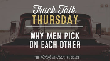 Why Men Pick on Each Other // TRUCK TALK THURSDAY