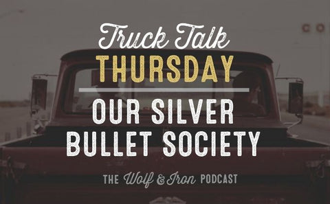 Silver Bullet Society // TRUCK TALK THURSDAY