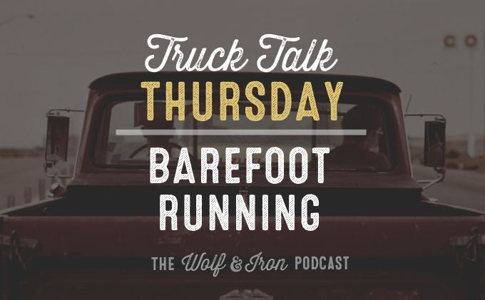 Barefoot Running // Truck Talk Thursday