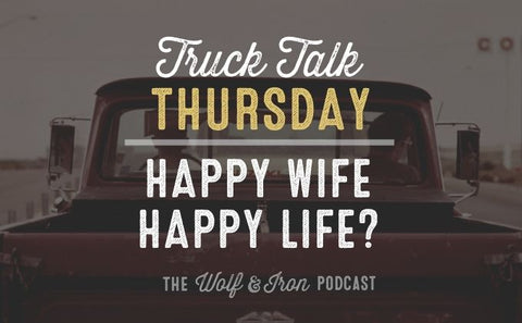 Happy Wife Happy Life? // Truck Talk Thursday