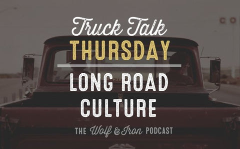 Long Road Culture // Truck Talk Thursday