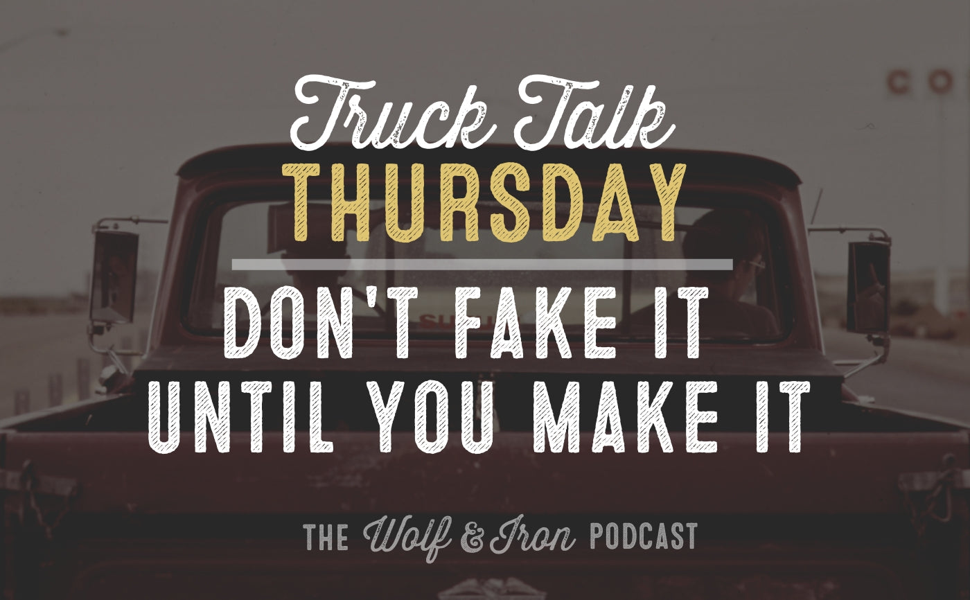 Truck talk thursday mike yarbrough fake it until you make it