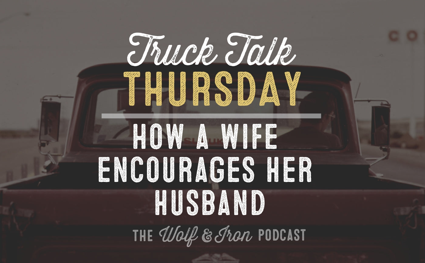 how a wife encourages her husband wolf and iron mike yarbrough truck talk podcast