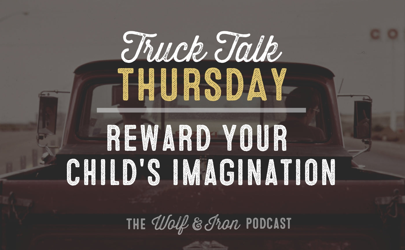 reward children's imagination truck talk wolf and iron mike yarbrough podcast