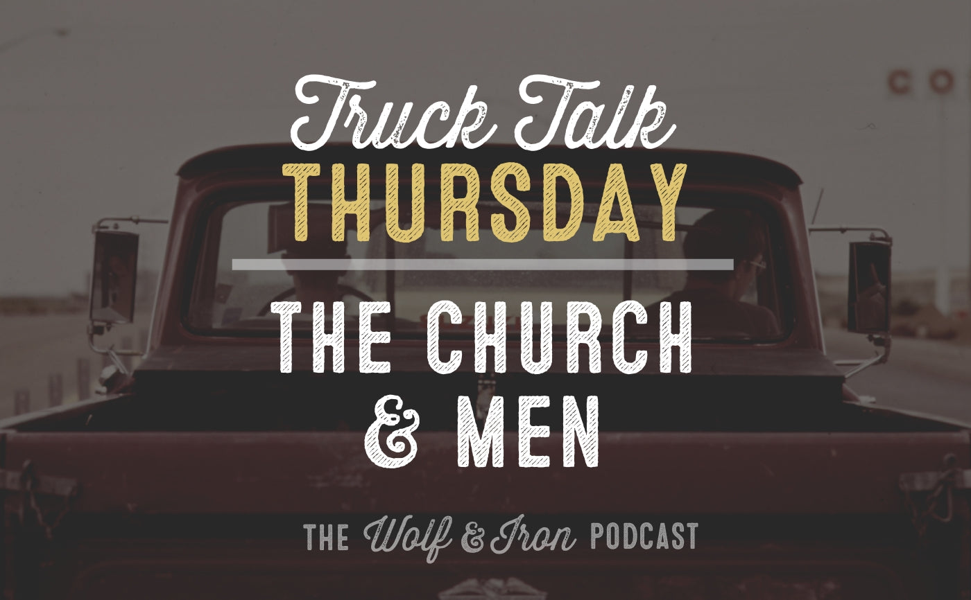 the church and men truck talk thursday mike yarbrough wolf and iron podcast