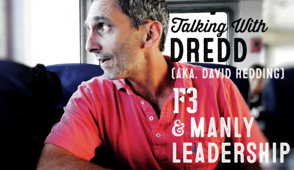 Wolf & Iron Podcast #011: DREDD (David Redding) of F3 on Manly Leadership