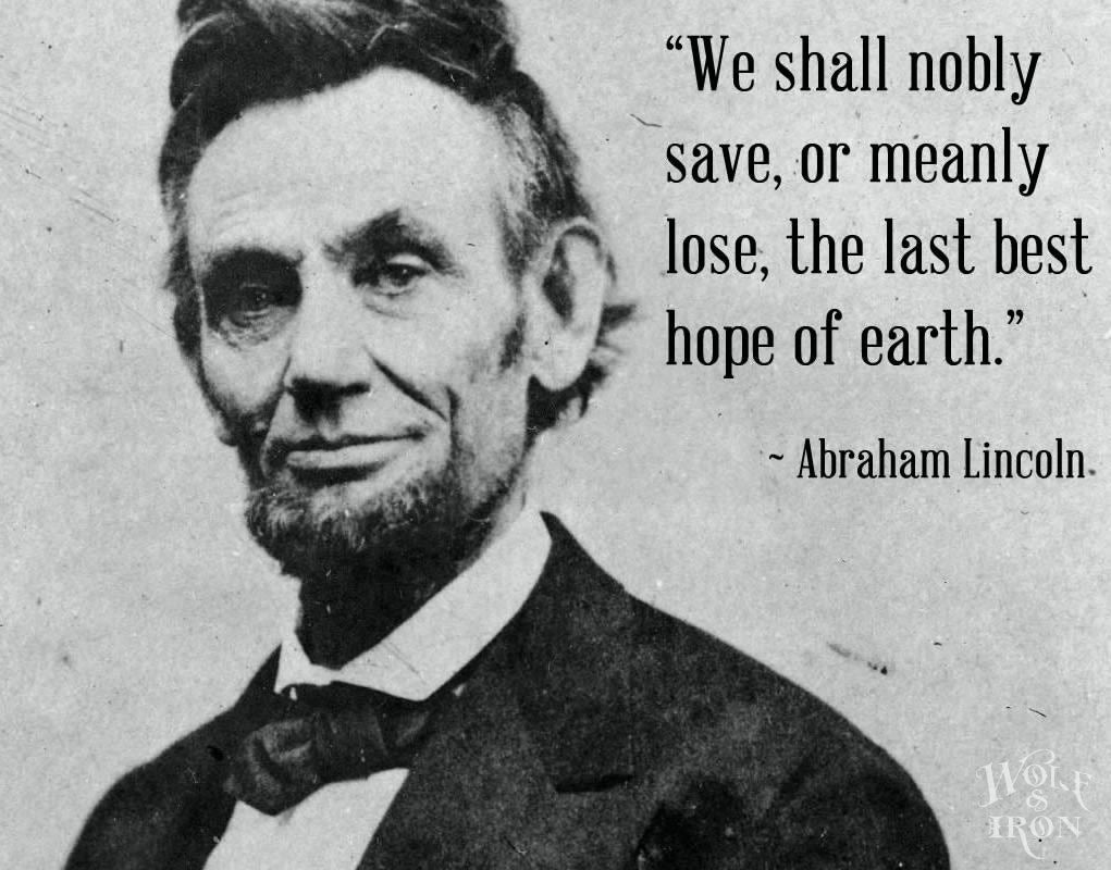 Image of: Martin Luther Lincolnquotecropped2jpgvu003d1541593465 Wolf Iron Famous Quotes Abraham Lincoln The Last Best Hope Of Earth The